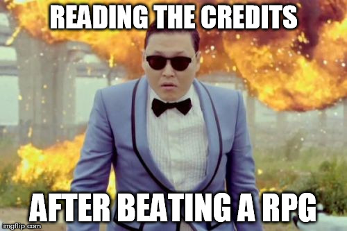 Gangnam Style PSY | READING THE CREDITS AFTER BEATING A RPG | image tagged in memes,gangnam style psy | made w/ Imgflip meme maker