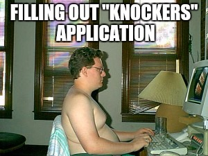 "FILLING OUT ""KNOCKERS"" APPLICATION 