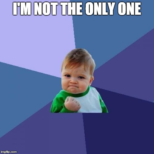 Success Kid Meme | I'M NOT THE ONLY ONE | image tagged in memes,success kid | made w/ Imgflip meme maker