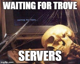Waiting Skull | WAITING FOR TROVE SERVERS | image tagged in waiting skull | made w/ Imgflip meme maker