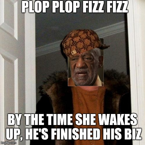 Scumbag Steve Meme | PLOP PLOP FIZZ FIZZ BY THE TIME SHE WAKES UP, HE'S FINISHED HIS BIZ | image tagged in memes,scumbag steve,scumbag | made w/ Imgflip meme maker