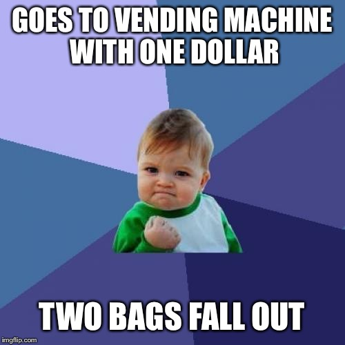 Success Kid | GOES TO VENDING MACHINE WITH ONE DOLLAR TWO BAGS FALL OUT | image tagged in memes,success kid | made w/ Imgflip meme maker