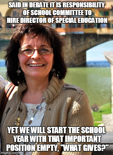 HOW DO YOU LIKE THE TASTE OF YOUR OWN WORDS? | SAID IN DEBATE IT IS RESPONSIBILITY OF SCHOOL COMMITTEE TO HIRE DIRECTOR OF SPECIAL EDUCATION YET WE WILL START THE SCHOOL YEAR WITH THAT IM | image tagged in hypocrisy,special education,school committee,election | made w/ Imgflip meme maker