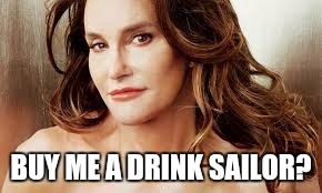 BUY ME A DRINK SAILOR? | made w/ Imgflip meme maker