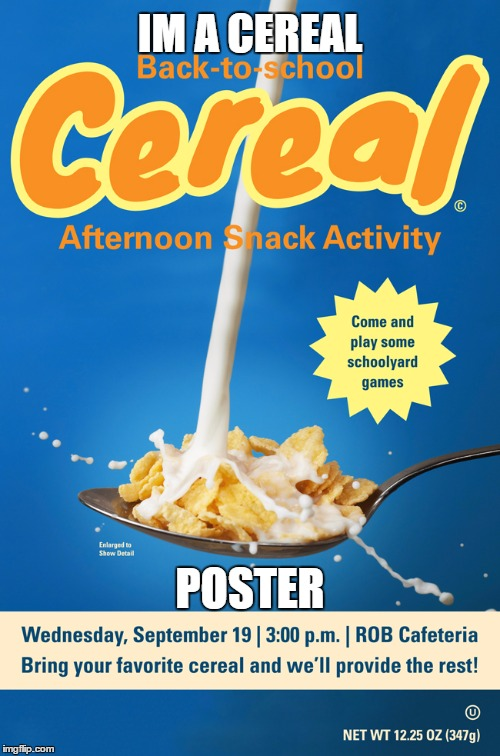 Im a cereal poster - Imgflip