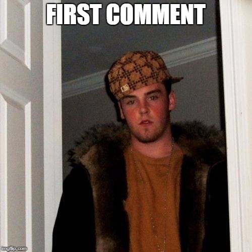 Scumbag Steve Meme | FIRST COMMENT | image tagged in memes,scumbag steve | made w/ Imgflip meme maker