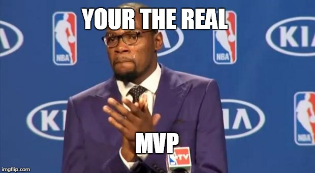 You The Real MVP Meme | YOUR THE REAL MVP | image tagged in memes,you the real mvp | made w/ Imgflip meme maker