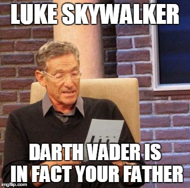 Maury Lie Detector Meme | LUKE SKYWALKER DARTH VADER IS IN FACT YOUR FATHER | image tagged in memes,maury lie detector | made w/ Imgflip meme maker