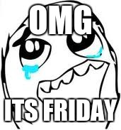 Tears Of Joy | OMG ITS FRIDAY | image tagged in memes,tears of joy | made w/ Imgflip meme maker