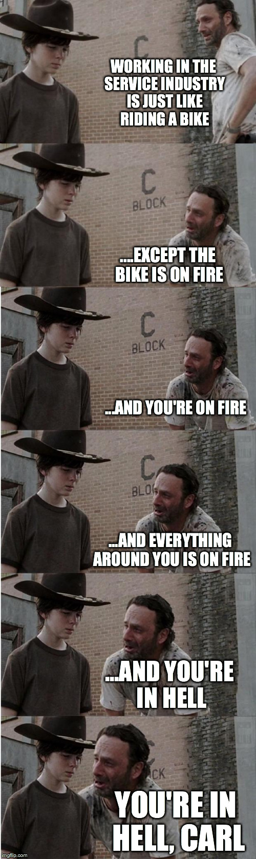 Rick and Carl Longer | WORKING IN THE SERVICE INDUSTRY IS JUST LIKE RIDING A BIKE ....EXCEPT THE BIKE IS ON FIRE ...AND YOU'RE ON FIRE ...AND EVERYTHING AROUND YOU | image tagged in memes,rick and carl longer,retail,work,service,customer service | made w/ Imgflip meme maker