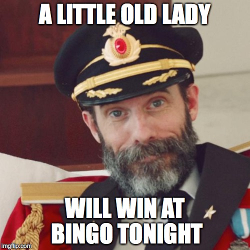 Captain Obvious | A LITTLE OLD LADY WILL WIN AT BINGO TONIGHT | image tagged in captain obvious | made w/ Imgflip meme maker