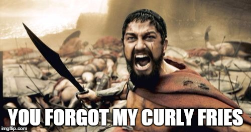 Sparta Leonidas Meme | YOU FORGOT MY CURLY FRIES | image tagged in memes,sparta leonidas | made w/ Imgflip meme maker