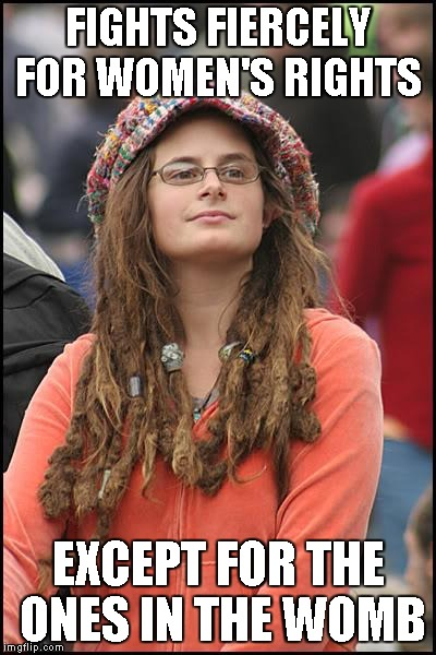 College Liberal Meme | FIGHTS FIERCELY FOR WOMEN'S RIGHTS EXCEPT FOR THE ONES IN THE WOMB | image tagged in memes,college liberal | made w/ Imgflip meme maker
