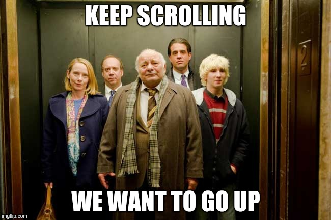 KEEP SCROLLING WE WANT TO GO UP | image tagged in lift,scrollin,people,old people,office | made w/ Imgflip meme maker