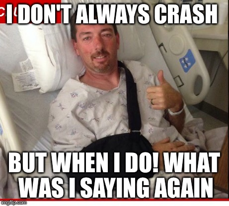 I DON'T ALWAYS CRASH BUT WHEN I DO! WHAT WAS I SAYING AGAIN | image tagged in street outlaws,i don't always | made w/ Imgflip meme maker