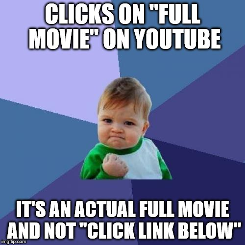 "Success Kid Meme | CLICKS ON ""FULL MOVIE"" ON YOUTUBE IT'S AN ACTUAL FULL MOVIE AND NOT ""CLICK LINK BELOW"" 