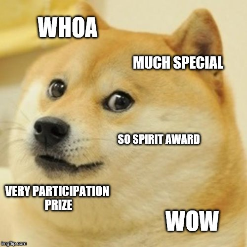 Doge Meme | WHOA MUCH SPECIAL SO SPIRIT AWARD VERY PARTICIPATION PRIZE WOW | image tagged in memes,doge | made w/ Imgflip meme maker