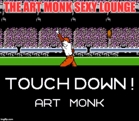 THE ART MONK SEXY LOUNGE | image tagged in redskins | made w/ Imgflip meme maker