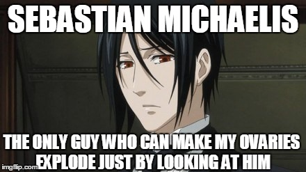 SEBASTIAN MICHAELIS THE ONLY GUY WHO CAN MAKE MY OVARIES EXPLODE JUST BY LOOKING AT HIM | image tagged in sebastian michaelis,meme,black butler,anime | made w/ Imgflip meme maker