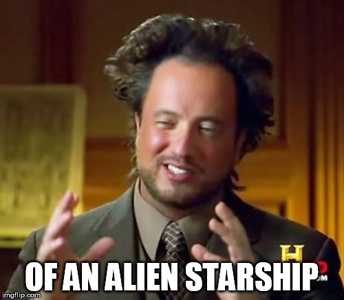 Ancient Aliens Meme | OF AN ALIEN STARSHIP | image tagged in memes,ancient aliens | made w/ Imgflip meme maker