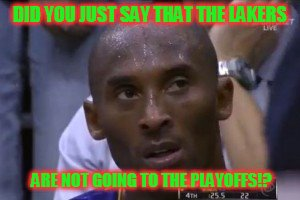 Kobe REACTS | DID YOU JUST SAY THAT THE LAKERS ARE NOT GOING TO THE PLAYOFFS!? | image tagged in memes,questionable strategy kobe | made w/ Imgflip meme maker