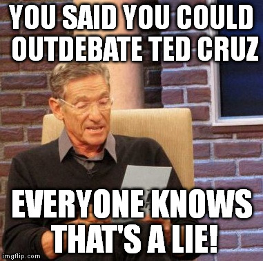 Maury Lie Detector Meme | YOU SAID YOU COULD OUTDEBATE TED CRUZ EVERYONE KNOWS THAT'S A LIE! | image tagged in memes,maury lie detector | made w/ Imgflip meme maker