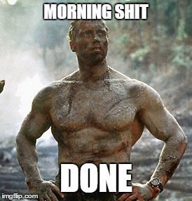 Predator | MORNING SHIT DONE | image tagged in memes,predator | made w/ Imgflip meme maker