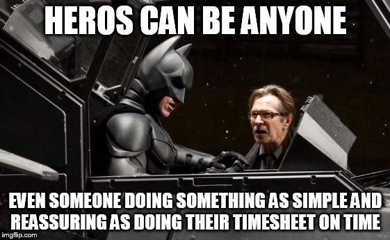 HEROS CAN BE ANYONE EVEN SOMEONE DOING SOMETHING AS SIMPLE AND REASSURING AS DOING THEIR TIMESHEET ON TIME | image tagged in batman meme,batman,timesheet,timesheet meme,timesheet reminder | made w/ Imgflip meme maker