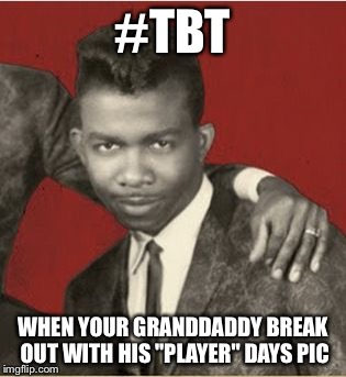 "Old School Playa | #TBT WHEN YOUR GRANDDADDY BREAK OUT WITH HIS ""PLAYER"" DAYS PIC 
