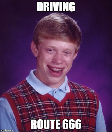 Bad Luck Brian Meme | DRIVING ROUTE 666 | image tagged in memes,bad luck brian | made w/ Imgflip meme maker