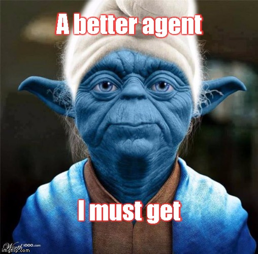 Smurf Yoda | A better agent I must get | image tagged in smurf yoda | made w/ Imgflip meme maker