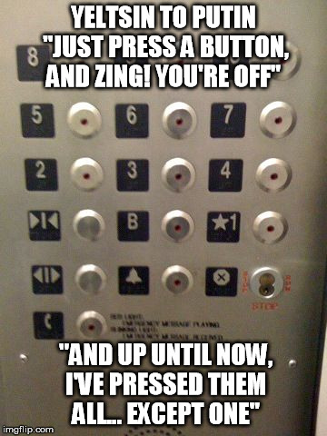 "ive really gotta do some work! i haven't even brushed my teeth yet! | YELTSIN TO PUTIN ""JUST PRESS A BUTTON, AND ZING! YOU'RE OFF"" ""AND UP UNTIL NOW, I'VE PRESSED THEM ALL... EXCEPT ONE"" 