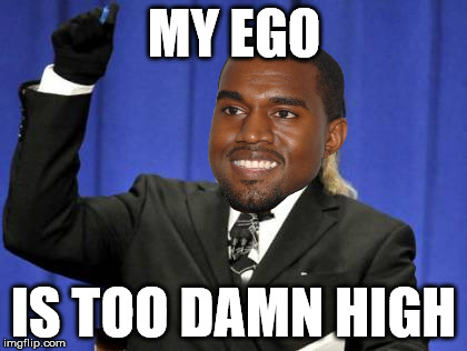 Too Damn Kanye | MY EGO IS TOO DAMN HIGH | image tagged in memes,too damn high,kanye | made w/ Imgflip meme maker