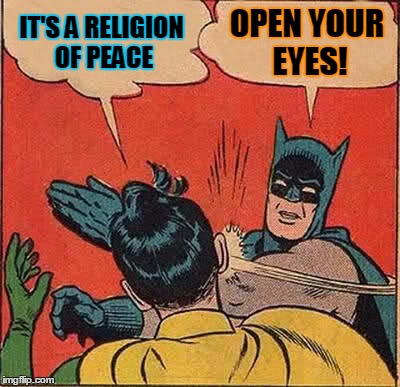 Batman Slapping Robin Meme | IT'S A RELIGION OF PEACE OPEN YOUR EYES! | image tagged in memes,batman slapping robin | made w/ Imgflip meme maker