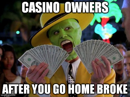 Money Money | CASINO  OWNERS AFTER YOU GO HOME BROKE | image tagged in memes,money money | made w/ Imgflip meme maker