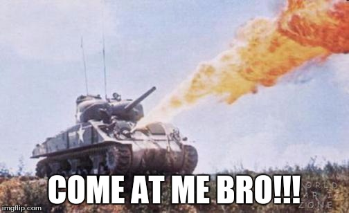 COME AT ME BRO!!! | made w/ Imgflip meme maker
