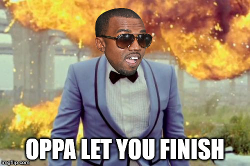 Kanye Psy | OPPA LET YOU FINISH | image tagged in memes,gangnam style psy | made w/ Imgflip meme maker