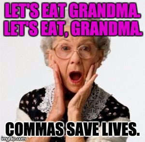 shockedoldwoman | LET'S EAT GRANDMA. COMMAS SAVE LIVES. LET'S EAT, GRANDMA. | image tagged in shockedoldwoman | made w/ Imgflip meme maker
