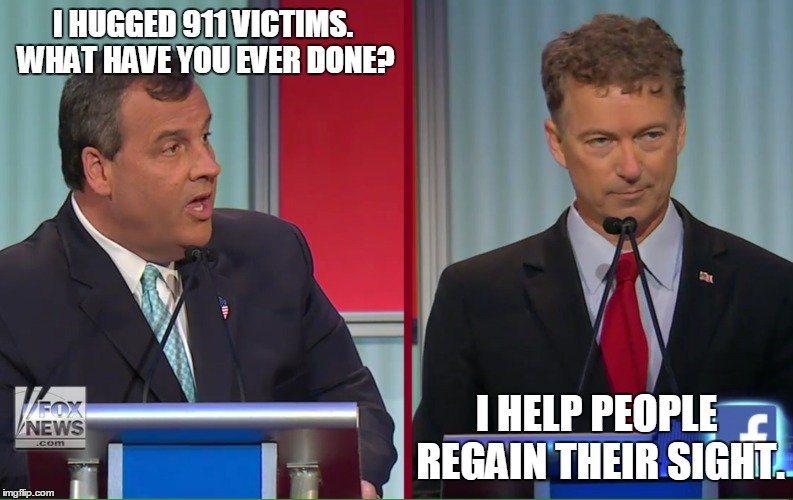 I HUGGED 911 VICTIMS. WHAT HAVE YOU EVER DONE? I HELP PEOPLE REGAIN THEIR SIGHT. | image tagged in chris christie,rand paul,election 2016,road to whitehouse campaine,politics,political | made w/ Imgflip meme maker