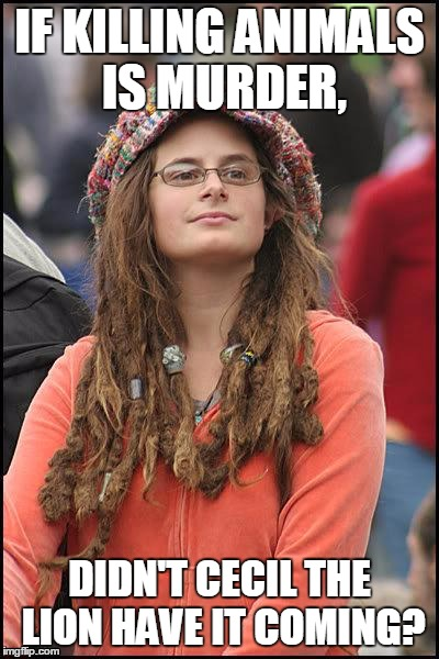 Hippie | IF KILLING ANIMALS IS MURDER, DIDN'T CECIL THE LION HAVE IT COMING? | image tagged in hippie,liberals,hypocrisy,logic | made w/ Imgflip meme maker