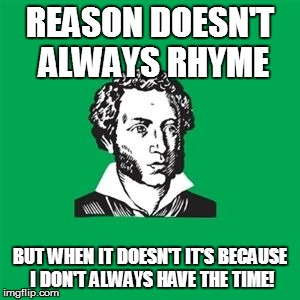 RHYTHM RATIONED | REASON DOESN'T ALWAYS RHYME BUT WHEN IT DOESN'T IT'S BECAUSE I DON'T ALWAYS HAVE THE TIME! | image tagged in typical poet man,poetry,philosophy | made w/ Imgflip meme maker