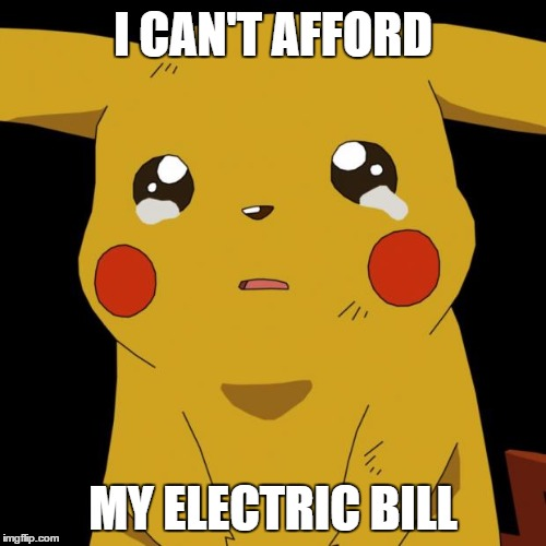 Pikachu crying | I CAN'T AFFORD MY ELECTRIC BILL | image tagged in pikachu crying,funny,pokemon,sadness | made w/ Imgflip meme maker