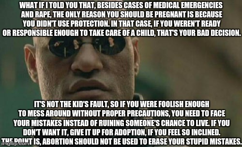 Matrix Morpheus Meme | WHAT IF I TOLD YOU THAT, BESIDES CASES OF MEDICAL EMERGENCIES AND **PE, THE ONLY REASON YOU SHOULD BE PREGNANT IS BECAUSE YOU DIDN'T USE PRO | image tagged in memes,matrix morpheus | made w/ Imgflip meme maker