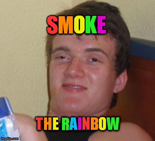 Smoke the Rainbow! | S E M O K | image tagged in 10 guy,pepperidge farm remembers,marijuana,brian williams was there,taste the rainbow | made w/ Imgflip meme maker