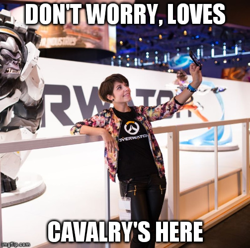 DON'T WORRY, LOVES CAVALRY'S HERE | image tagged in tracer-irl ...