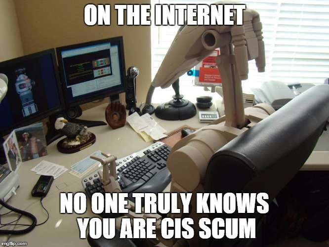 ON THE INTERNET NO ONE TRULY KNOWS YOU ARE CIS SCUM | made w/ Imgflip meme maker