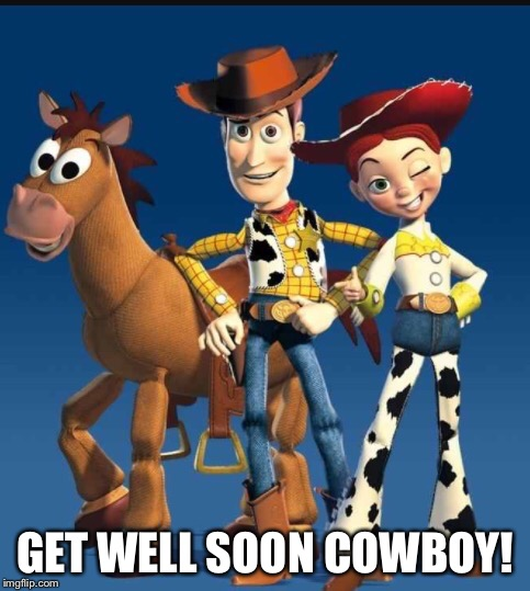 Feeling under the weather? Get well soon cowboy! | GET WELL SOON COWBOY! | image tagged in toy story,get well soon,sick,memes,woody,cowboys | made w/ Imgflip meme maker