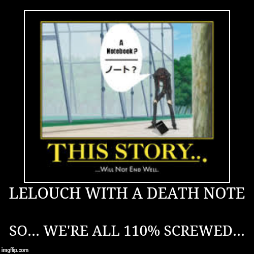 LELOUCH WITH A DEATH NOTE | SO... WE'RE ALL 110% SCREWED... | image tagged in funny,demotivationals,anime,code geass,death note | made w/ Imgflip demotivational maker
