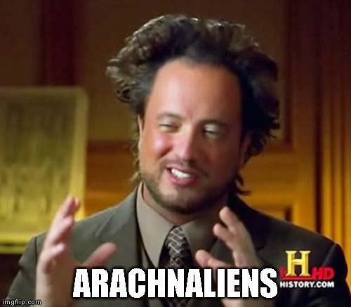 Ancient Aliens Meme | ARACHNALIENS | image tagged in memes,ancient aliens | made w/ Imgflip meme maker