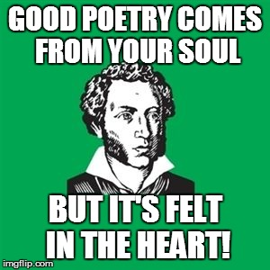 ORIGIN AND DESTINATION | GOOD POETRY COMES FROM YOUR SOUL BUT IT'S FELT IN THE HEART! | image tagged in typical poet man,poetry,emotions,creative | made w/ Imgflip meme maker